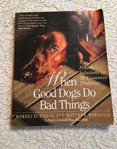When Good Dogs Do Bad Things by Mordecai Siegal and Matthew Margolis (1993, Pap…