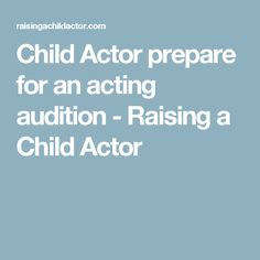Child Actor prepare for an acting audition - Raising a Child Actor