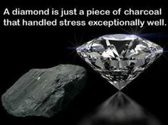 """Do you want to be a diamond?: The name diamond comes from the Greek and means """"the invincible"""" for the hardness of the mineral. However, the diamond before being """"the invincible"""", was coal. The diamond is carbon crystallized in the depth of earth, at very high pressure and very high temperatures. They were adverse circumstances which transformed something soft, without beauty and of low value in an object that is the hardest, most beautiful and of the highest value. Are you surrounded by…"""