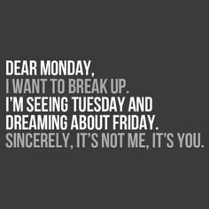 Dear Monday Quotes Http Quotesaday Com Funny Quotes Dear Monday Quotes To Live By, Me Quotes, Funny Quotes, Funny Monday Quotes, Drunk Quotes, Funny Friday, Funny Memes, The Words, Monday Pictures