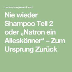 """Nie wieder Shampoo Teil 2 oder """"Natron ein Alleskönner"""" – Zum Ursprung Zurück Emergency Room, Wellness, Hacks, Cosmetics, Hair Styles, Health, Tips, Shampoos, Curly"""