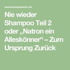 """Nie wieder Shampoo Teil 2 oder """"Natron ein Alleskönner"""" – Zum Ursprung Zurück"""