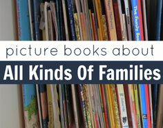 Families come in all shapes and sizes . Celebrate all kinds of families with these great picture books.