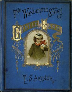 """The Wonderful Story of Gentle Hand and Other Stories. T.S. Arthur (1809-1885). Engraved by James W. Louderbach. J.M. Stoddart & Co., Philadelphia, c1871.  """"I'm going to tell you about a child who live a great many years ago in a far-away country—a little deformed and homely child. When only two years old, she fell and hurt herself very badly and had to lie in bed a long time."""""""