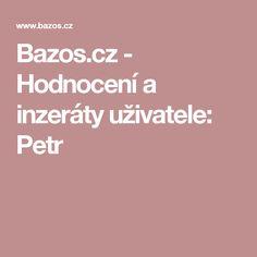 Bazos.cz - Hodnocení a inzeráty uživatele: Petr Petra