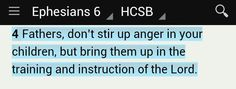 """""""Fathers, don't stir up anger in your children, but bring them up in the training and instruction of the Lord"""" (Ephesians 6:4 HCSB). #KWMinistries"""