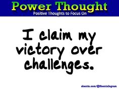 Power Thought: I claim my victory over challenges.