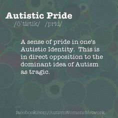 A sense of pride in one's Autistic Identity. This is in direct opposition to the dominant idea of Autism as tragic. Autism Awareness Quotes, Autism Quotes, Mild Cerebral Palsy, Disability Quotes, Adhd Odd, Aspergers, Asd, I Love Someone, Developmental Psychology