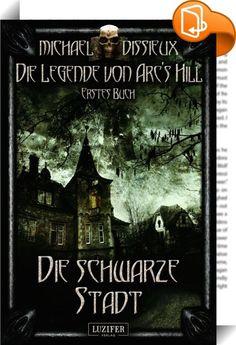 Die schwarze Stadt    ::  Tausende begeisterte Leser! DIE LEGENDE VON ARC'S HILL … die neue 5-teilige Horror-Fantasy-Serie von Michael Dissieux.  Ein Muss für Fans von H.P. Lovecraft!  *** Jetzt zum kleinen Preis. Nur für kurze Zeit. *** ----------------------------------------------------------  Buch 1: DIE SCHWARZE STADT  Wenn man alles verloren hat, was man im Leben als wichtig erachtete, ist es kein leichtes Unterfangen, wieder aus den düsteren Tiefen der Verzweiflung heraus zu gel...