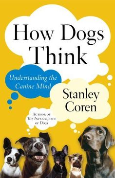 How Dogs Think: Understanding the Canine Mind by Stanley Coren, http://www.amazon.com/dp/B001NIT7KM/ref=cm_sw_r_pi_dp_oE.Prb1ZZYGF3