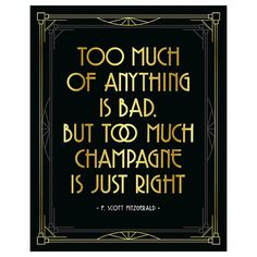 """""""Too much of anything is bad but too much champagne is just right"""". Great decoration for Great Gatsby/Roaring 20s themed party, wedding, bachelorette party and other events. Decorate your champagne table using this sign.  This is a digital product (no physical item will be shipped). Get high quality files immediately and print them at your home, office, or local or online print shop. No waiting, no shipping fees. You can print as many copies as you need for personal use (not commercial)...."""