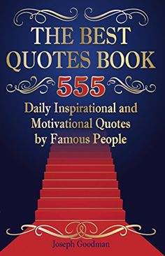 The Best Quotes Book: 555 Daily Inspirational and Motivational Quotes by Famous People (short quotes, quote of the day, happiness quotes, good quotes, ... quotes book) (Business Motivation) #Free