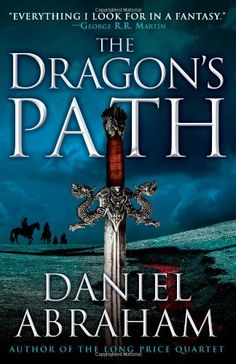 The Dragon's Path (The Dagger and the Coin) by Daniel Abraham