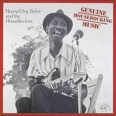 Hound Dog Taylor & The Houserockers: Hound Dog Taylor, Brewer Phillips (guitar, vocals); Ted Harvey (drums). Recorded at Sound Studios, Chicago Illinois in June, 1971 and September, 1973. Includes lin