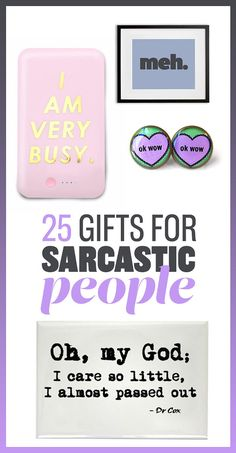 25 Gifts For The Most Sarcastic Person You Know---You guys just pick a gift, any one of them is GREAT!
