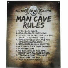 Man Cave Rules Metal Bar Sign by st. $7.35. White sign with black lettering and pirate look to it, baked enamel finish for extra durability. Man Cave Rules Tin sign ships brand new in manufacturer's packaging!. Man Cave sign measures 15x12 inches and weighs about 1 lb.. Tin sign would look great in your bar, garage, or men's social club- or boldly put it on your front door!. Metal Man Cave Sign makes a great gift for friends and family. What a perfect addition to the man's room o...