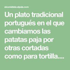 Un plato tradicional portugués en el que cambiamos las patatas paja por otras cortadas como para tortilla. El resultado, un juego de texturas que no decepciona.