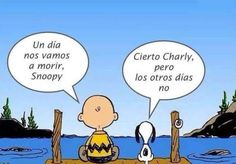 """""""One day we're going to die Snoopy"""".""""That's True Charlie, so let's live for today"""", Charlie Brown and Snoopy, best friends for Life❤️❤️❤️❤️ Charlie Brown, Photo Humour, Christophe André, Snoopy Quotes, Peanuts Snoopy, Happy Life, Personal Trainer, Quote Of The Day, Decir No"""
