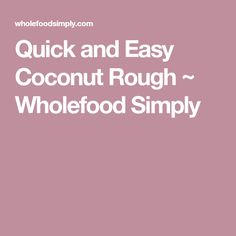 Quick and Easy Coconut Rough ~ Wholefood Simply