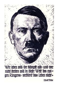 """Who wants to live, so he must  fight, and who does not want to fight in this world of eternal struggle does not deserve to live.""  Adolf Hitler - Mein Kampf Adolf Hitler portrait by graphic artist and painter Georg Sluyterman van Langeweyde"