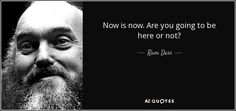 Are you going to be here or not? Ram Dass, Picture Quotes, Einstein, Thinking Of You, The Cure, Finding Yourself, Spirituality, Mindfulness, Inspirational Quotes