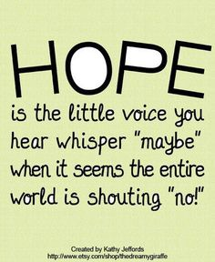 HOPE!  Don't lose that!
