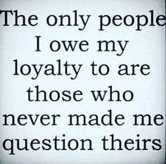 Loyalty is hard to come by.