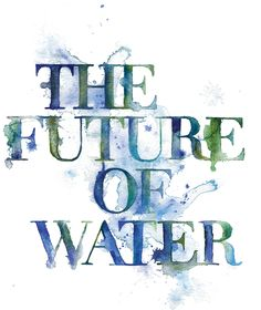 Future of Water / Design Ahoy #paper #ink #watercolor #type