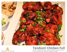 TANDOORI CHICKEN FULL Chicken marinated with yogurt, lemon juice with rich South Asian herbs & spices, chopped into small pieces and grilled to delight.