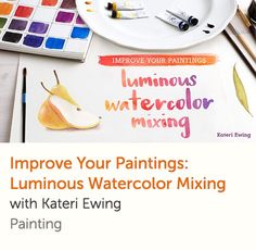 Improve Your Paintings - Luminous Water Color Mixing. Online class with Kateri Ewing. Mix the glowing, harmonious watercolors you want using fundamental techniques and a limited palette of just six pigments.