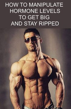 6 Ways to Manipulate Hormone Levels to Get Big And Stay Ripped - Fitness and Power