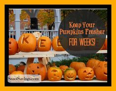Keep Pumpkins Fresh for weeks after carving them!   How did I now know this?!