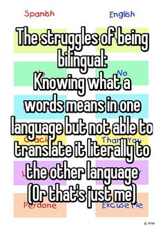 """The struggles of being bilingual: Knowing what a words means in one language but not able to translate it literally to the other language (Or that's just me)"""
