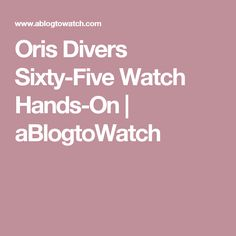Oris Divers Sixty-Five Watch Hands-On | aBlogtoWatch