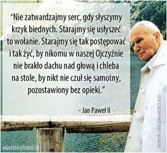 Nie zatwardzajmy serc, gdy słyszymy krzyk biednych... #Jan-Paweł-II, #Wojtyła-Karol,  #Bieda-i-ubóstwo Poetry Quotes, Sentences, Christianity, Catholic, God, Audi A6, Madonna, People, Frases