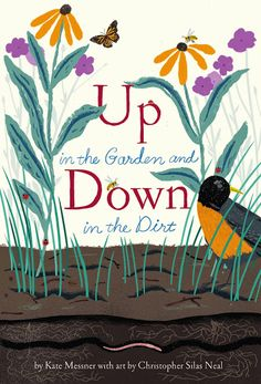 Just put the finishing touches on our first follow up to Over and Under the Snow, out this Spring. UP IN THE GARDEN AND DOWN IN THE DIRT explores the magical, growing world of a garden, from the point of view of a child and grandmother toiling in the garden, as the earthworms, beetles, and ants do their own work, down in the dirt. Read more about it from author Kate Messner