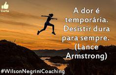 A dor é temporária. Desistir dura para sempre. #WilsonNegriniCoaching #coaching #FicaADica #ajuda #AutoAjuda #reflexao #sucesso #meta #objetivos #pensamento #MelhoriaDeVida #MudancaDeVida #DesenvolvimentoPessoal #FrasesBonitas #MelhoresFrases #FrasesLindas #FrasesDoDia #PensamentoDoDia #FrasesPerfeitas