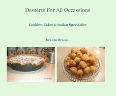 Delicious desserts for those with a sweet tooth. Tried and perfected in my kitchen through the years with family and friends who inspired me. Included are some Holiday Specialty desserts passed down to me from my Italian grandmother who was from Palermo, Italy. I've saved these recipes for many years and hope you will enjoy them.