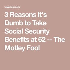 3 Reasons It's Dumb to Take Social Security Benefits at 62 -- The Motley Fool Retirement Strategies, Retirement Accounts, Social Security Benefits, The Motley Fool, Cinder Blocks, Money Management, The Fool, Personal Finance, Dumb And Dumber
