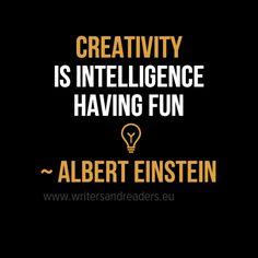Creativity is intelligence having fun ~ Albert Einstein