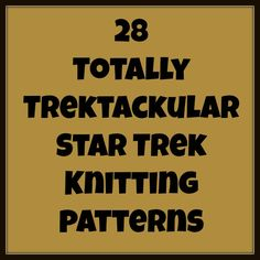 And She Games...: Totally Trektackular Round Up AKA Star Trek Knitting Patterns