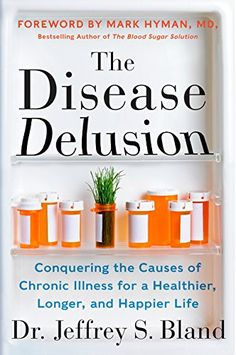 The Disease Delusion: Conquering the Causes of Chronic Illness for a Healthier, Longer, and Happier Life by Dr. Jeffrey S. Bland affiliate link
