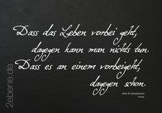 """""""Dass das Leben ..."""" Zitat: Oliver W. Schwarzmann Design: Nick Bley © Oliver W. Schwarzmann Mehr Zitat-Bilder? Jetzt auf www.2ebene.de Registriertes Urheberwerk - ID: FF6DF9119B9AF"""
