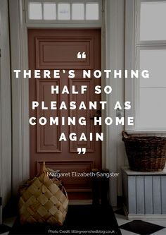 There's nothing half so pleasant as coming home again. – Margaret Elizabeth Sangster Read more beautiful quotes about the home here: nyde.co.uk/...