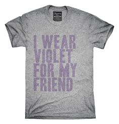 I Wear Violet For My Friend Awareness Support T-shirts, Hoodies,