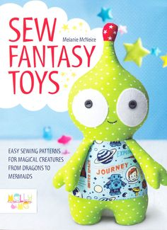 "Sew Fantasy Toys - This is a wonderful softie toys project BOOK from Melly & Me."". It includes 10 projects for cute stuffed toys based on the theme: fantasy creatures. You will love the designs for fantasy creatures including friendly monsters and mystical unicorns which will capture your imagination as much as your children's. 