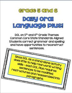 Print and Go! Daily Oral Language Plus for 5th and 6th grades. Common Core State Standards Aligned. This packet contains 12 weeks of daily language work – and not just your usual DOL. Each day contains three sentences to correct and reconstruct – plus students are required to write a short essay using their reconstructed sentences.