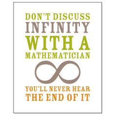 Don't discuss infinity with a mathematician. You'll never hear the end of it. Funny Math Poster - great for the classroom!