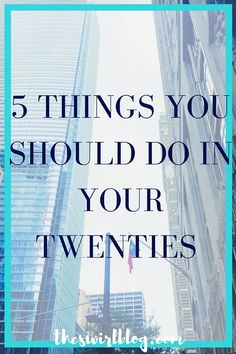 5 Things You Should Do in Your Twenties