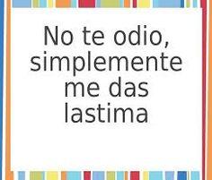No te odio, simplemente me das lastima. #frases
